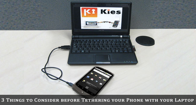 3 Things to Consider before Tethering your Phone with your Laptop