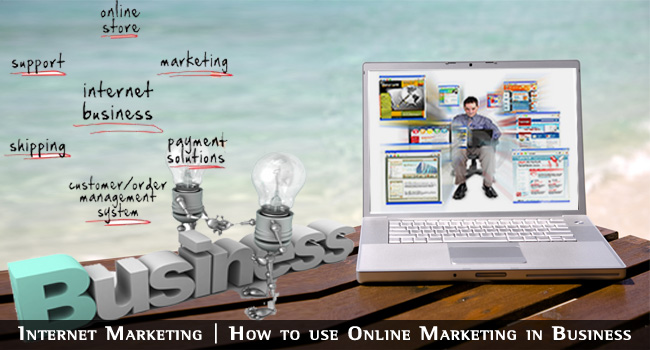 Internet Marketing | How to use Online Marketing in Business