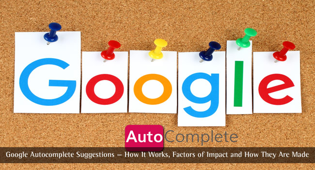 Google Autocomplete Suggestions — How It Works, Factors of Impact and How They Are Made