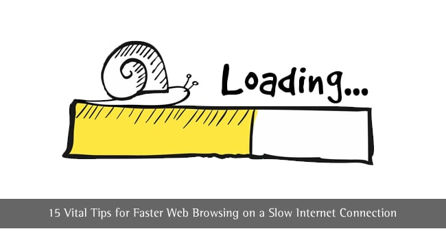 15 Vital Tips for Faster Web Browsing on a Slow Internet Connection