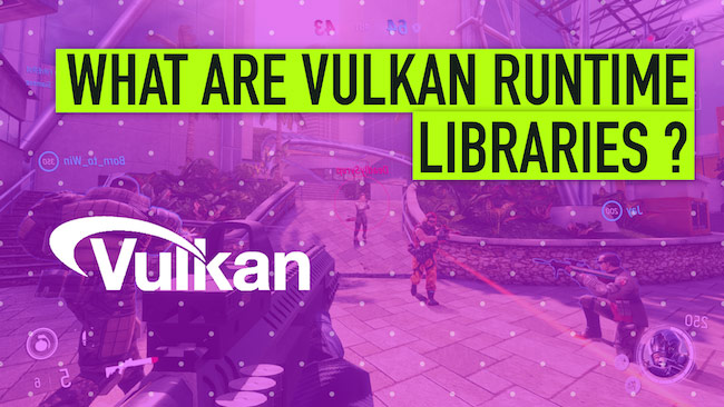 What is VulkanRT (Runtime Libraries) – Things You Need to Know